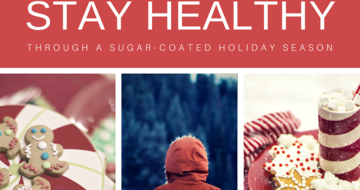 3 steps to Stay Healthy Through a Sugar-Coated Holiday Season