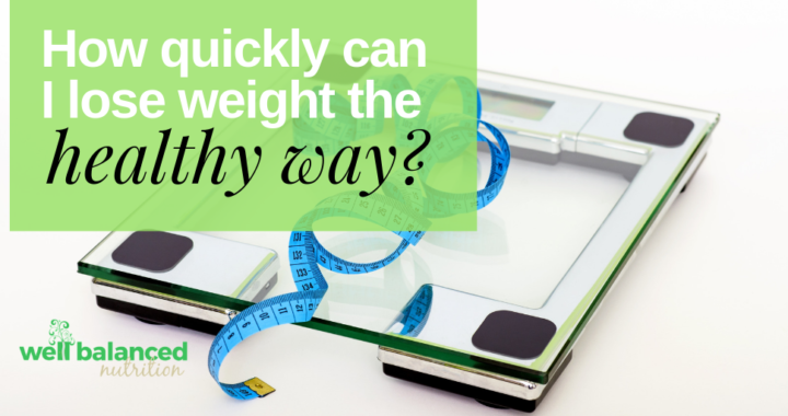 How quickly can I lose weight the healthy way?